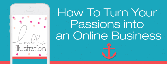 How To Turn Your Passions into an Online Business
