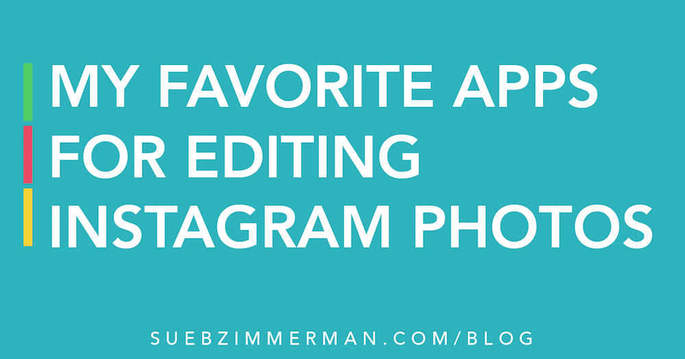 My Favorite Apps For Editing Instagram Photos