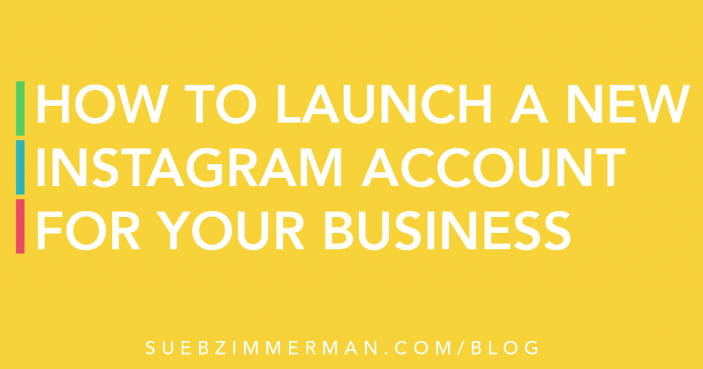 Blog header on a yellow background that says How to Launch A New Instagram Account For Your Business.