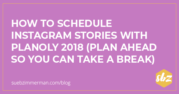 Purple blog banner with text that says how to schedule Instagram Stories with Planoly 2018 (plan ahead so you can take a break).