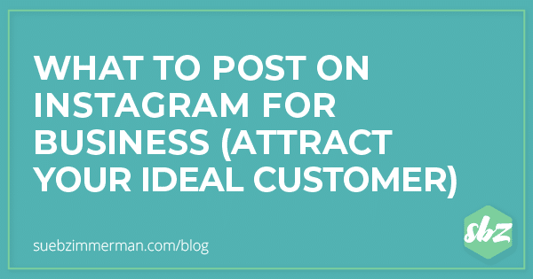 Teal blog banner with text that says what to post on Instagram for business (attract your ideal customer).