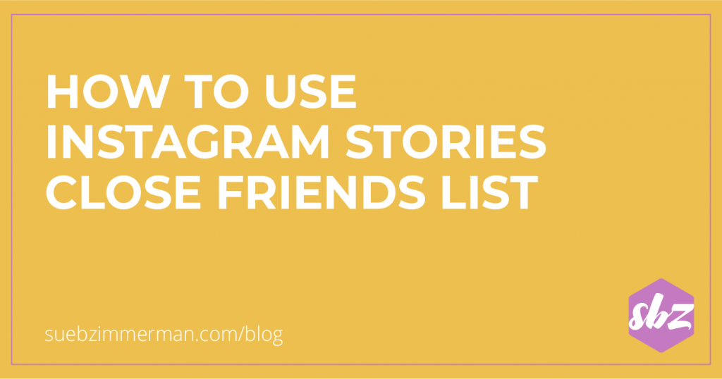Yellow blog banner with text that says how to use Instagram stories close friends list.