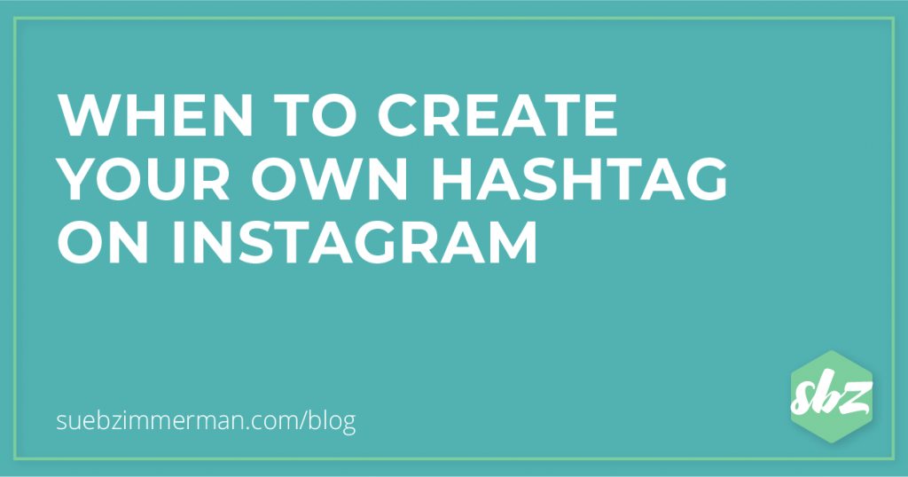 Blog header with a teal background and text that says when to create your own hashtag on Instagram.