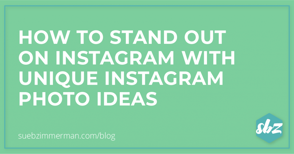 Blog header that says How to Stand Out on Instagram with Unique Instagram Photo Ideas.
