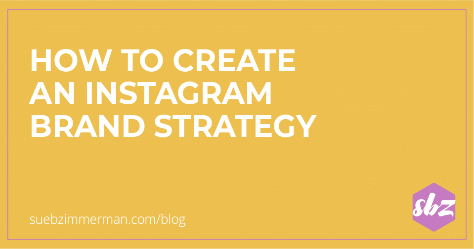 Blog header with a yellow background that says how to create an Instagram brand strategy.