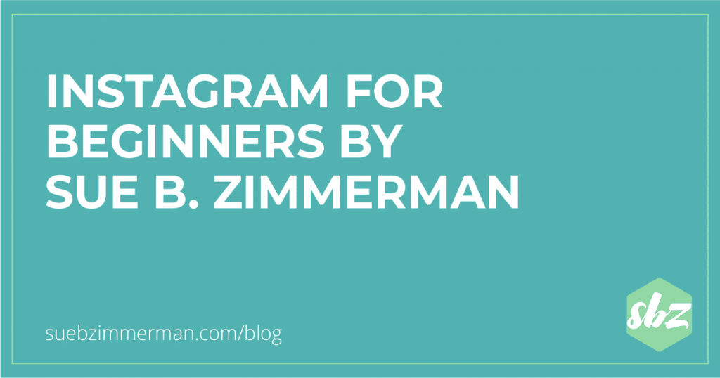 Blog header with a teal background and text that says Instagram for beginners by Sue B Zimmerman.