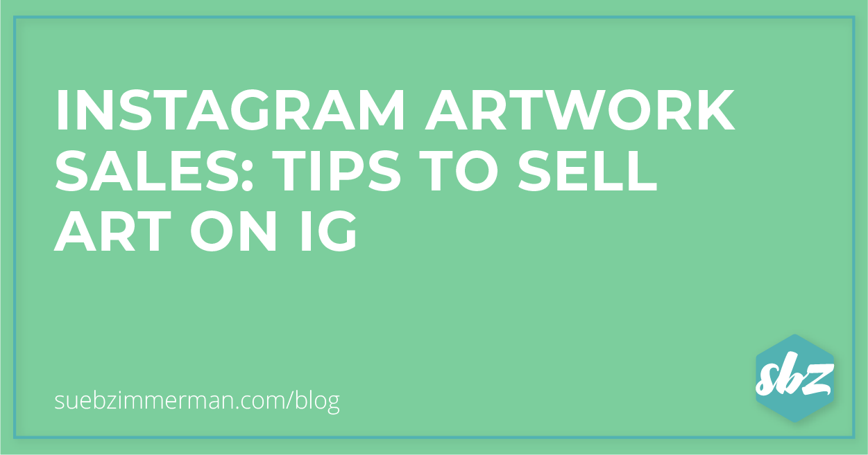 Blog header on a green background that says Instagram artwork sales: tips to sell art on IG.