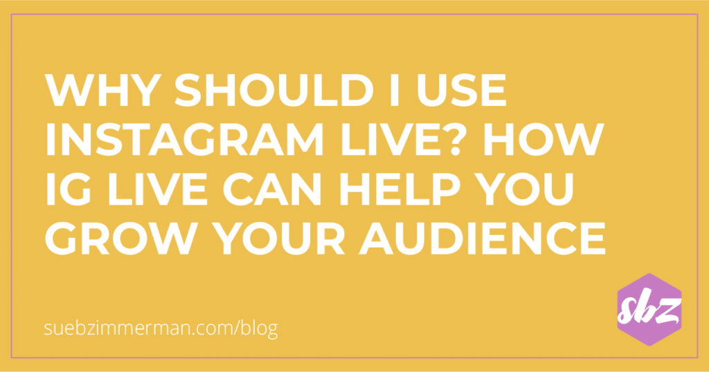 Blog header with a yellow background and text that says why should I use Instagram Live? How IG Live can help you grow your audience.
