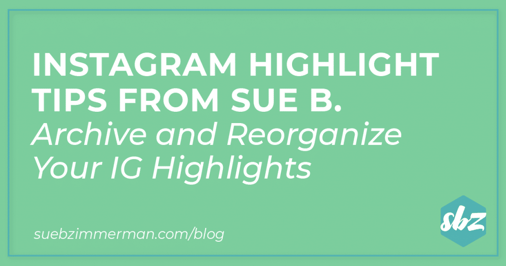 Blog header that says Instagram Highlight Tips From Sue B. Archive and Reorganize Your IG Highlights.