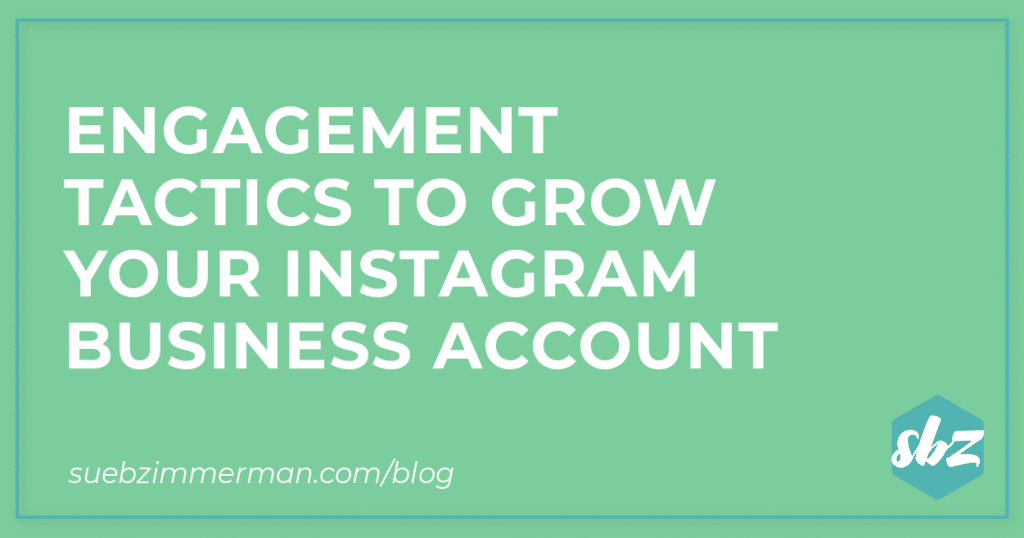 Blog header with a green background that says Engagement Tactics to Grow Your Instagram Business Account.