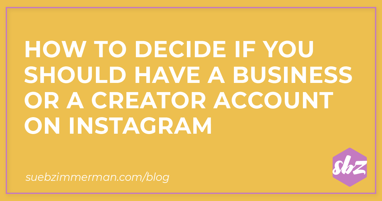 Blog header with a yellow background and text that says How to Decide if You Should Have a Business or a Creator Account on Instagram.