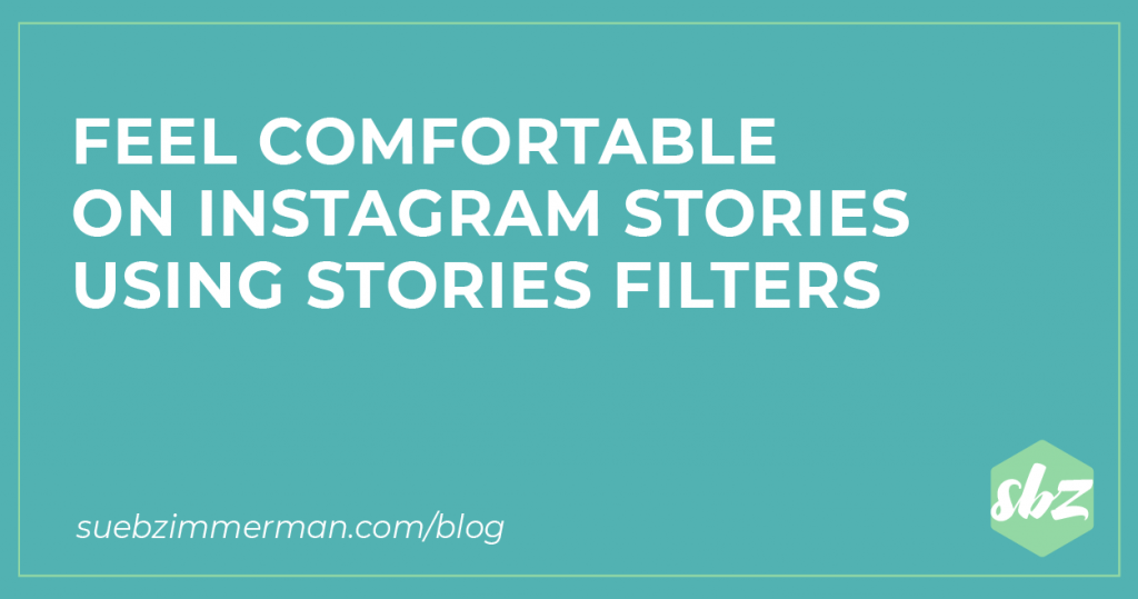 Blog header with a teal background and text that says feel comfortable on Instagram Stories using Stories filters.