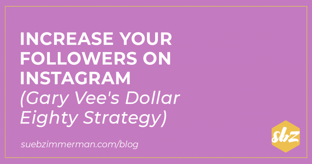 Sue B Zimmerman's blog banner with a purple background and text that says increase your followers on Instagram (Gary Vee's dollar eighty strategy).