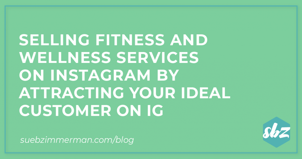 Blog header image with a light green background and text that says selling fitness and wellness services on Instagram by attracting your ideal customer on IG.