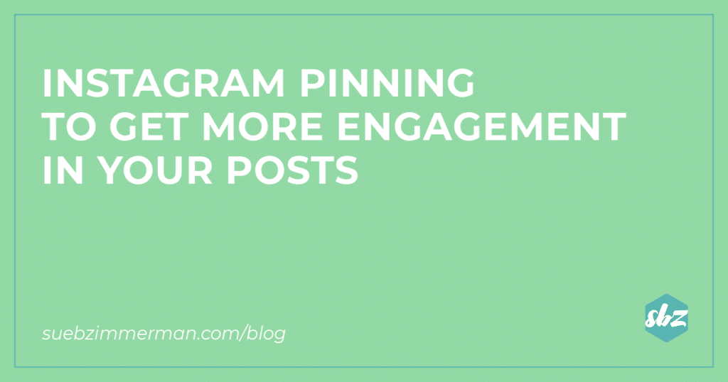 Sue B Zimmerman's blog banner with a light green background and text that reads Instagram pinning to get more engagement in your posts.