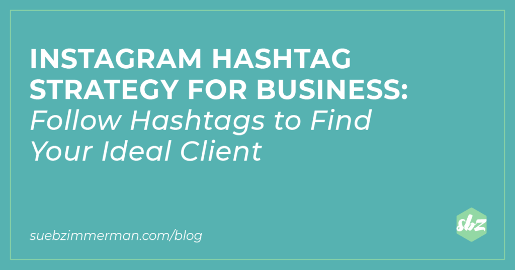 Blog header with a teal background and text that says Instagram hashtag strategy for business: Follow hashtags to find your ideal client.