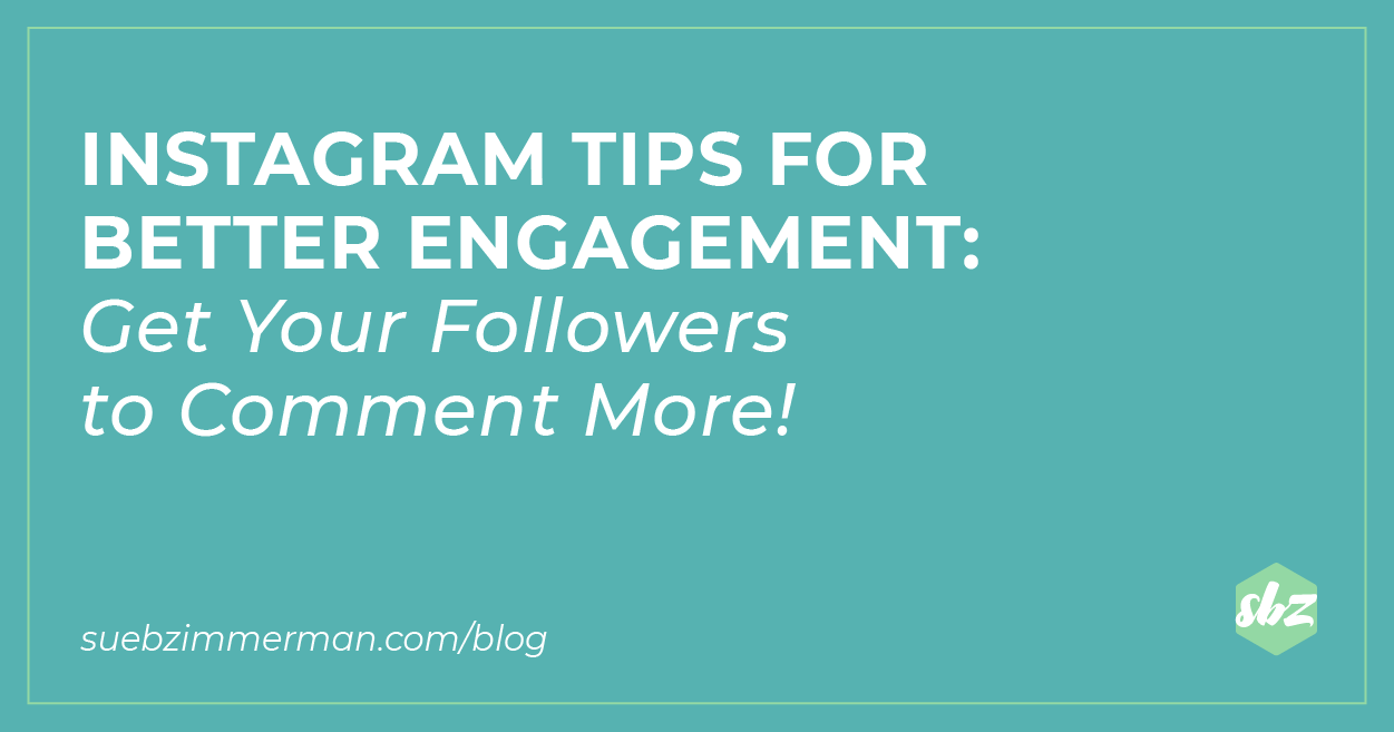 Sue B. Zimmerman's teal blog header with text that says Instagram™ tips for better engagement.