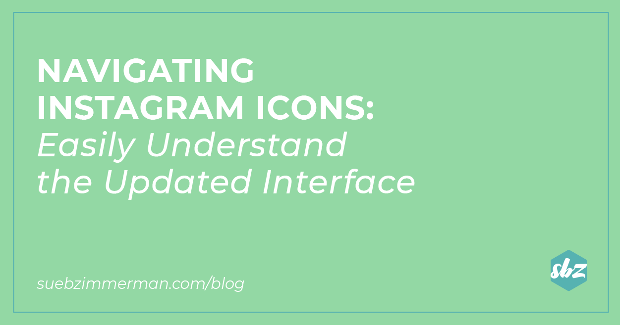 A blog banner with a green background and text that says Navigating Instagram™ icons: easily understand the updated interface.