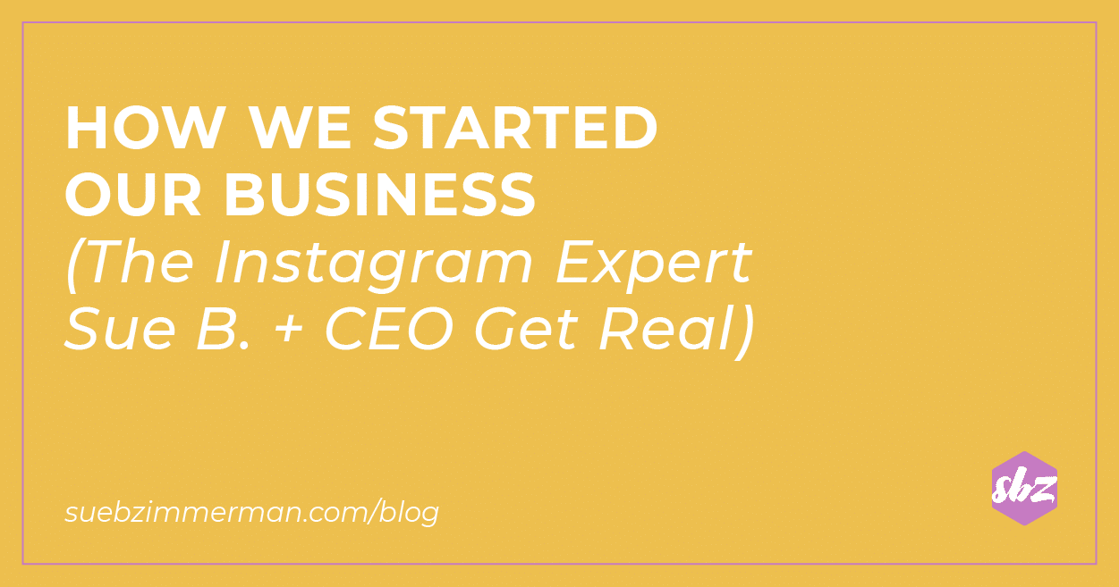 A blog header with a yellow background and text that says How we started our business (the instagram expert Sue B. + CEO get real).