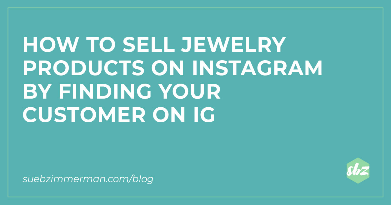A blog banner with a teal background and text that reads how to sell jewelry products on instagram by finding your customer on IG.