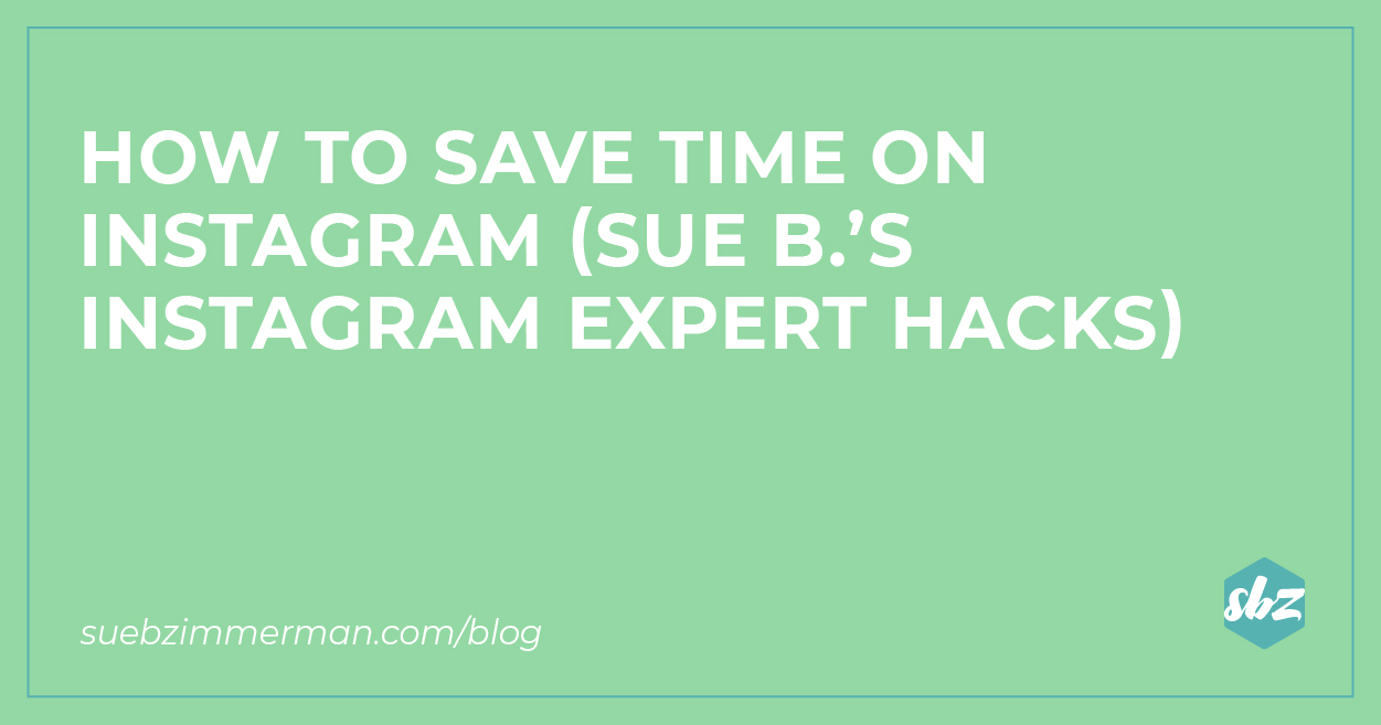 A blog banner image with a light green background and text that says How to save time on Instagram (sue b.'s Instagram Expert hacks).