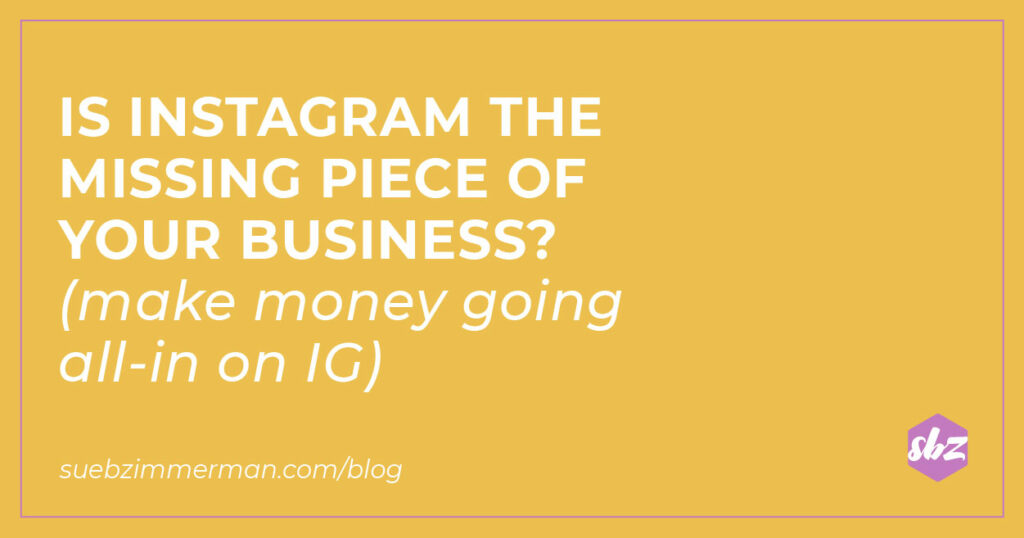 A blog header with a yellow background and text that says Is instagram the missing piece of your business? (make money going all-in on IG).