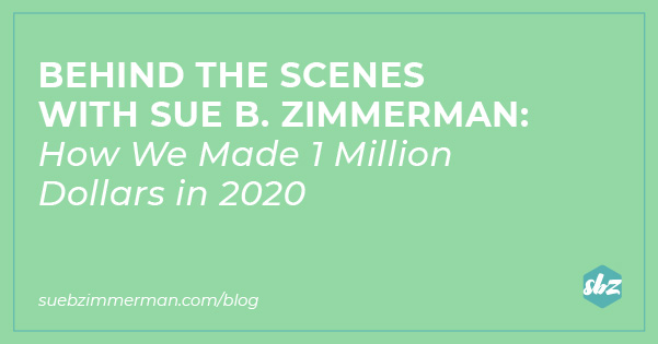 Blog banner with a green background and text that says behind the scenes with Sue B. Zimmerman: How we made 1 million dollars in 2020.